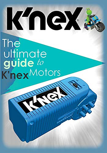 The ultimate guide to K'nex Motors - Make all sorts of amazing things
