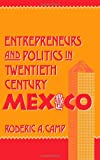 Entrepreneurs and Politics in Twentieth-Century Mexico, Camp, Roderic A., 0195057198
