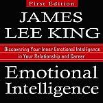 Emotional Intelligence: Discovering Your Inner Emotional Intelligence in Your Relationship and Career | James Lee King