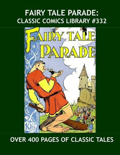 Walt Kelly Art - Fairy Tale Parade: Classic Comics Library #332: First of Three Giant Volumes  Featuring Golden Age Classics -- Covers and Art by Walt Kelly --- Over 400 Pages --- All Stories -- No Ads