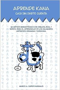 Aprende Kana Casi Sin Darte Cuenta: Un Método Mnemotécnico Con Dibujos, Fácil Y Rápido, Para El Aprendizaje De Los Silabarios Japoneses Hiragana Y Katakana. Descargar PDF