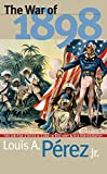 The War of 1898: The United States and Cuba in History and Historiography
