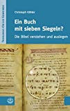 Ein Buch Mit Sieben Siegeln? : Die Bibel Verstehen und Auslegen, Kahler, Christoph, 3374031927