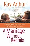A Marriage Without Regrets: No matter where you are or where you've been, you can have…