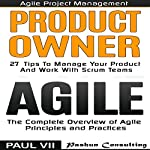 Agile Product Management: Product Owner: 27 Tips to Manage Your Product & Agile: The Complete Overview of Agile Principles and Practices | Paul Vii