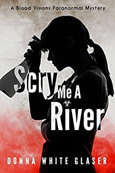 Scry Me A River: Suspense with a Dash of Humor (Blood Visions Paranormal Mysteries Book 2) by [White Glaser, Donna]