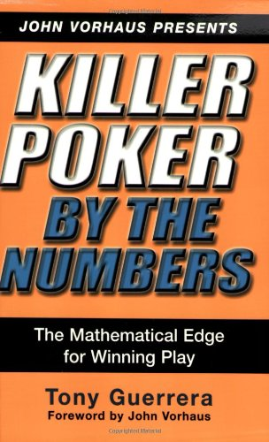 Killer Poker By the Numbers: Mathematical Edge for Winning Play ebook