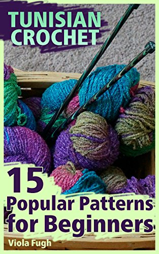 Tunisian Crochet: 15 Popular Patterns for Beginners: (Crochet Patterns, Crochet Stitches)