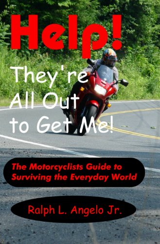Book: Help! They're all out to get me! - The Motorcyclists guide to surviving the everyday world. by Ralph L. Angelo Jr.