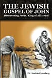 The Jewish Gospel of John: Discovering Jesus, King of All Israel