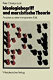 Ideologiebegriff und Marxistische Theorie : Ansätze Zu Einer Immanenten Kritik, Ludz, Peter Christian, 3531112961