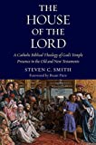 img - for The House of the Lord: A Catholic Biblical Theology of God's Temple Presence in the Old and New Testaments book / textbook / text book