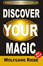 Discover Your Magic: 7 Steps To A Truly Fulfilling Life