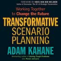 Transformative Scenario Planning: Working Together to Change the Future Audiobook by Adam Kahane Narrated by Kevin Pierce