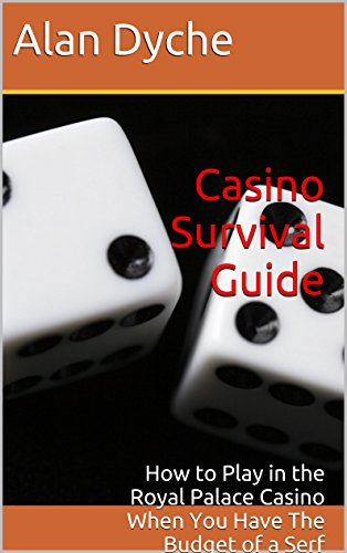 Casino Survival Guide: How to Play in the Royal Palace Casino When You Have The Budget of a Serf