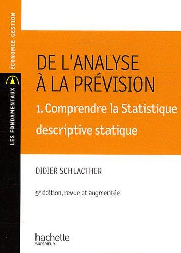 De l'analyse à la prévision : Volume 1, Comprendre la stastique descriptive statique Boîte – 12 août 2009 Didier Schlacther Hachette Supérieur 2011460743 TL2011460743