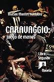 img - for Caravaggio: juego de manos: Novela. Libro Segundo (Caravaggio. Novela) (Volume 2) (Spanish Edition) book / textbook / text book