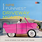 NPR More Funniest Driveway Moments: Radio Stories that Won't Let You Go |  NPR