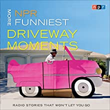 NPR More Funniest Driveway Moments: Radio Stories that Won't Let You Go Radio/TV Program Auteur(s) :  NPR Narrateur(s) : Robert Krulwich