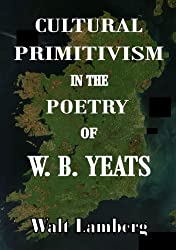 Cultural Primitivism in the Poetry of W. B. Yeats