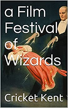 a Film Festival of Wizards by [Kent, Cricket]