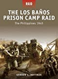 The Los Banos Prison Camp Raid, Gordon Rottman, 1849080755
