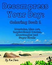Decompress your Day: Coloring Book 1 (Whimsical Ways to Pass the Day) (Volume 1)