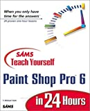 Sams Teach Yourself Paint Shop Pro 6 in 24 Hours by T. Michael Clark (1999-11-01)