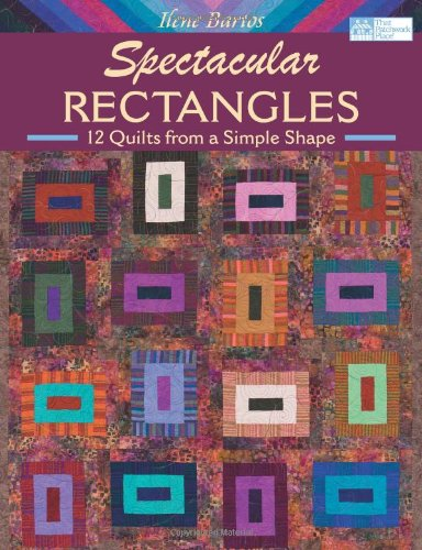Spectacular Rectangles: 12 Quilts from a Simple Shape ebook