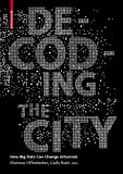 Decoding the City : Urbanism in the Age of Big Data, Offenhuber, Dietmar and Ratti, Carlo, 3038213942