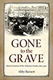 Gone to the Grave: Burial Customs of the Arkansas Ozarks, 1850-1950