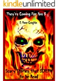 They're Coming For You 6: Scary Stories that Scream to be Read