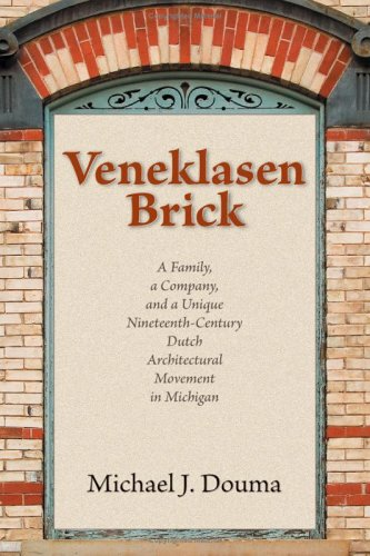 Download Veneklasen Brick: A Family, a Company, and a Unique Nineteenth-Century Dutch Architectural Movement in Michigan pdf epub