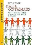 Italia Contromano : Vita spericolata del Paese che non sa dove andare. E non Solo, Morandi, Giovanni, 8856401088