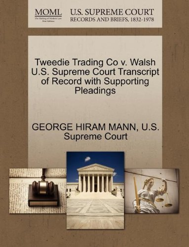 Tweedie Trading Co v. Walsh U.S. Supreme Court Transcript of Record with Supporting Pleadings