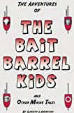 The Bait Barrel Kids and Other Maine Tales, Gareth S. Anderson, 0975933507