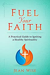 Fuel Your Faith: A Practical Guide to Igniting a Healthy Spirituality