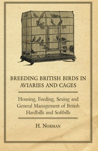 Breeding British Birds in Aviaries and Cages - Housing, Feeding, Sexing and General Management of British Hardbills and Softbills PDF ePub ebook