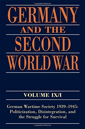 Germany and the Second World War: Volume IX/I: German Wartime Society 1939-1945: Politicization, Disintegration, and the