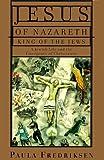 Jesus of Nazareth, King of the Jews, Paula Fredriksen, 0679446753