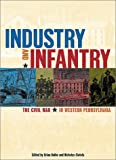 Industry and Infantry, Brian Butko and Nicholas P. Ciotola, 0936340118