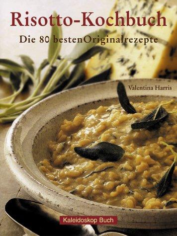 Risotto-Kochbuch: Die 80 besten Originalrezepte