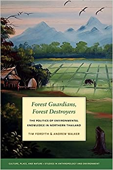 Forest Guardians, Forest Destroyers: The Politics of Environmental Knowledge in Northern Thailand (Culture, Place, and Nature - A Mclellan Book)