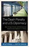 Death Penalty and U. S. Diplomacy, Joseph M. Siracusa and Wesley Kendall, 1442224347