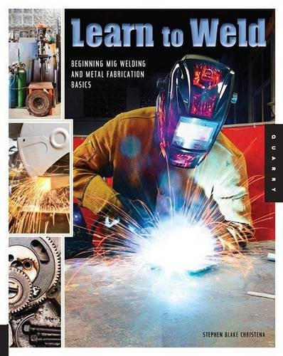 learn-to-weld-beginning-mig-welding-and-metal-fabrication-basics-includes-techniques-you-can-use-for-home-and-automotive-repair-metal-fabrication-projects-sculpture-and-more