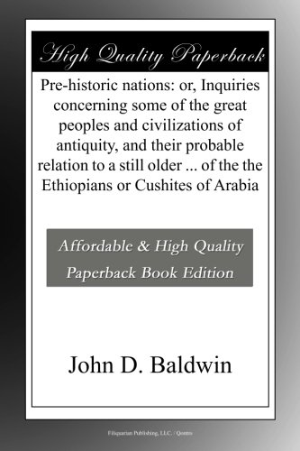 Pre-historic nations: or, Inquiries concerning some of the great peoples and civilizations of antiquity, and their probable relation to a still older ... of the the Ethiopians or Cushites of Arabia