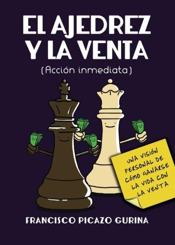 El ajedrez y la venta: Accion inmediata (Spanish Edition) [Francisco Picazo] (Tapa Blanda)