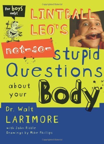 By Walt Larimore MD - Lintball Leo's Not-So-Stupid Questions About Your Body (8.2.2003)