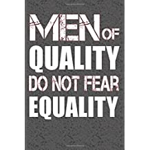 Men Of Quality Do Not Fear Equality: Feminist Writing Journal Lined, Diary, Notebook for Men & Women