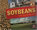 img - for Soybeans in the Story of Agriculture (Awesome Argriculture for Kids) book / textbook / text book